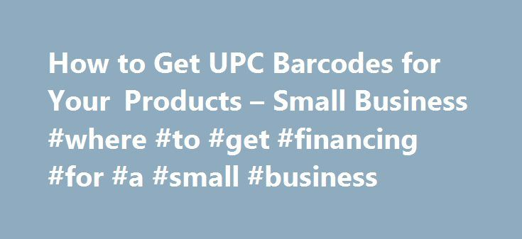 How to Get UPC Barcodes for Your Products – Small Business #where #to #get #financing #for #a #small #business http://botswana.nef2.com/how-to-get-upc-barcodes-for-your-products-small-business-where-to-get-financing-for-a-small-business/  # How to Get UPC Barcodes for Your Products Tips Getting a universal product code — UPC — means first joining a group to get assigned a unique identification number. Membership can be pricey — an initial fee of least $250, plus annual renewal fees starting…