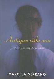 Antigua, vida mìa,  Marcela Serrano