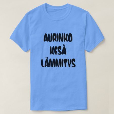 Finnish Word for sun summer heat T-Shirt - click/tap to personalize and buy