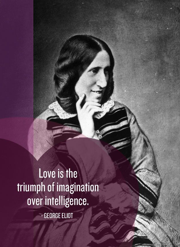 """Love is the triumph of imagination over intelligence."" - George Eliot"