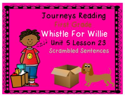 Whistle for Willie Journeys First Grade Unit 4 Lesson 23 Scrambled Sentences…