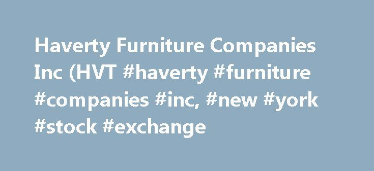 Haverty Furniture Companies Inc (HVT #haverty #furniture #companies #inc, #new #york #stock #exchange http://furniture.remmont.com/haverty-furniture-companies-inc-hvt-haverty-furniture-companies-inc-new-york-stock-exchange-4/  Haverty Furniture Companies Inc HVT.N (New York Stock Exchange) Haverty Furniture Companies, Inc. is a specialty retailer of residential furniture and accessories. The Company sells home furnishings in its retail stores and through its Website havertys.com. The Company…