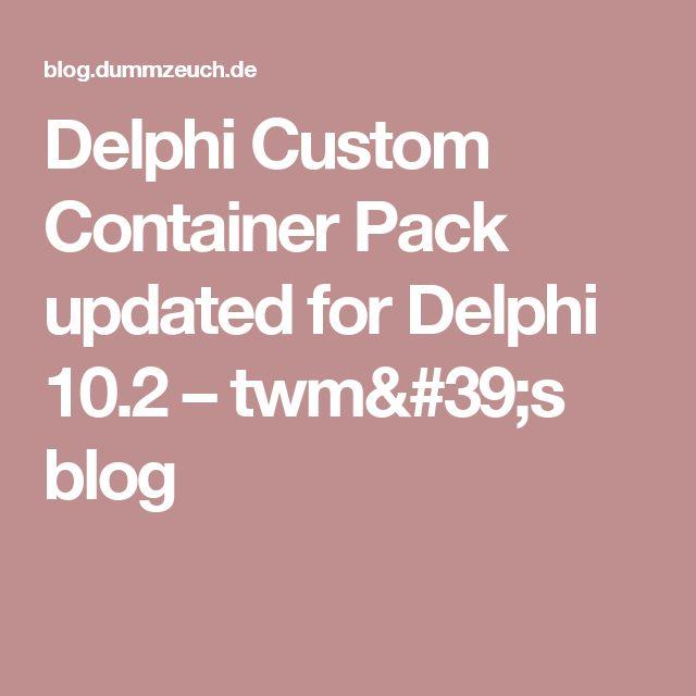 Delphi Custom Container Pack updated for Delphi 10.2 – twm's blog