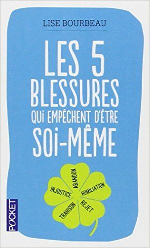Amazon.fr - Les cinq blessures qui empêchent d'être soi-même - Lise BOURBEAU, Fabrice MIDAL - Livres