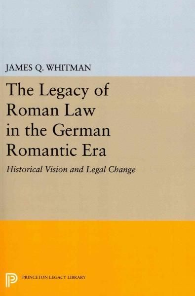 The Legacy of Roman Law in the German Romantic Era: Historical Vision and Legal Change