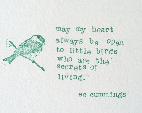 """ee cummings """"may my heart always be open to little birds who are the secrets of…"""