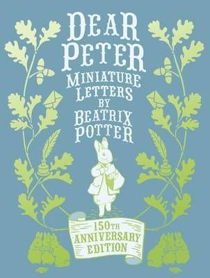 Dear+Peter:+Miniature+Letters+by+Beatrix+Potter+(Anniversary+Edition)