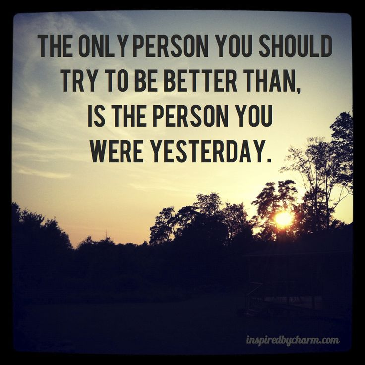 """""""The only person you try to be better than is the person you were yesterday."""" For me I've always strived to get better and improve in anything and everything, that's the way I was taught and how I grew up. That's where my competitive attitude comes into play with everything I do. I always strived to do my best. This is a famous saying, and I'm sure can relate to so many people in many ways. For example in todays world you battle for that spot on the sports team, you battle to be at the top…"""