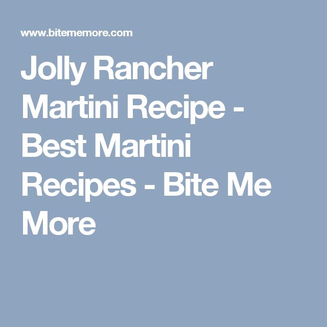 Jolly Rancher Martini Recipe - Best Martini Recipes - Bite Me More