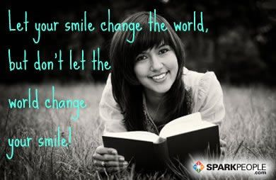 Let your smile change the world, but don't let the world change your smile! via @SparkPeople