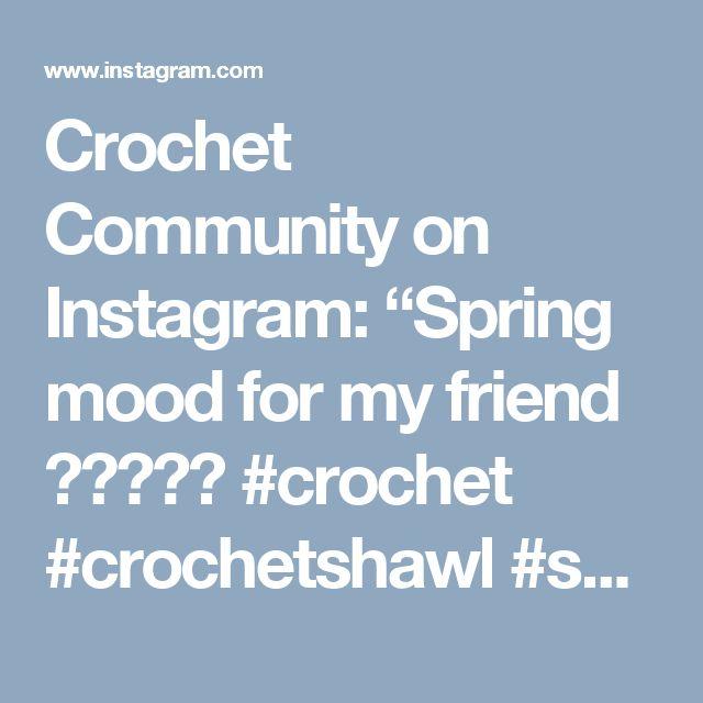 "Crochet Community on Instagram: ""Spring mood for my friend ☺💚💛💚☺ #crochet #crochetshawl #spring #mood #friends #love #happy #handmade #diy #present #крючком "" • Instagram"