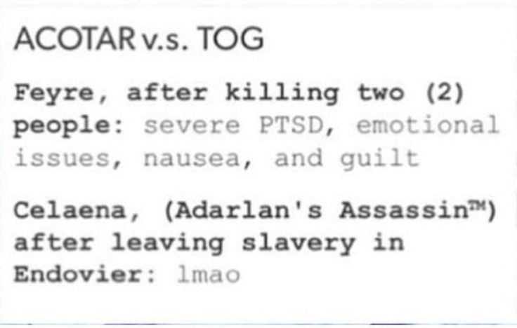 Aelin had a much more tougher childhood (ik starvation is hard... not saying that at all, just Aelin grew up with abusive training for murder, she had already killed innocent people before as an assassin for her master, while Feyre had just hunted animals)