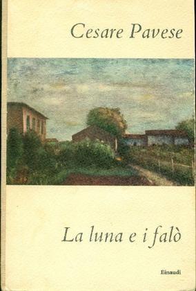 PAVESE Cesare (Santo Stefano Belbo, Cuneo 1908 - Torino 1950) La luna e i falò Torino, Einaudi, (I coralli n. 48), 1955.