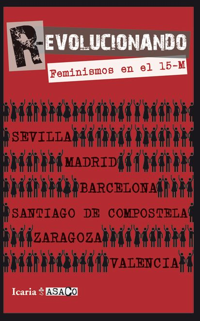 Este libro reúne artículos escritos por comisiones y asambleas feministas de diferentes ciudades de España que par ticipa ron durante las manifestaciones del 15-M.