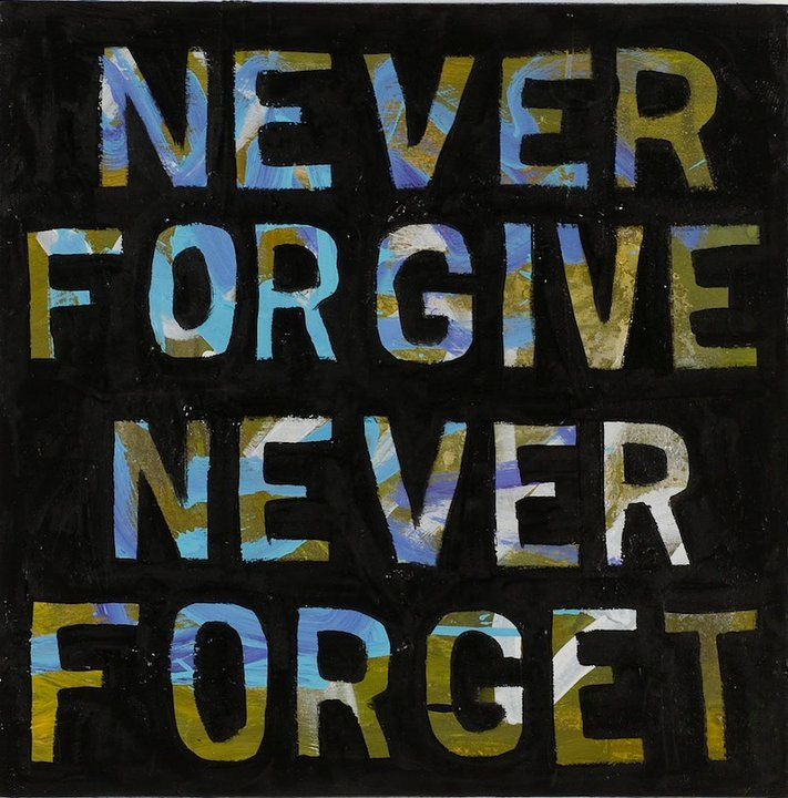 best never forgive never forget ideas what is image never forgive never forget