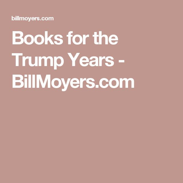 Books for the Trump Years - BillMoyers.com