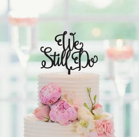 We Still Do Vow Renewal Cake Topper by CakeTopperCompany on Etsy