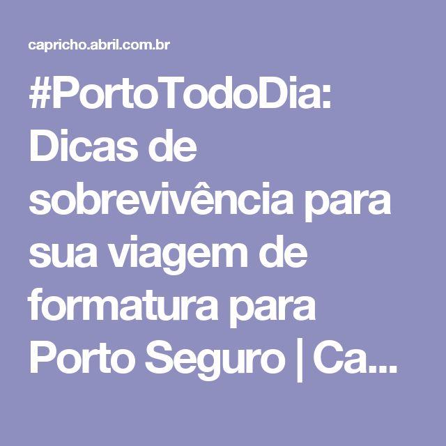 #PortoTodoDia: Dicas de sobrevivência para sua viagem de formatura para Porto Seguro | Capricho
