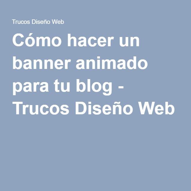 Cómo hacer un banner animado para tu blog - Trucos Diseño Web