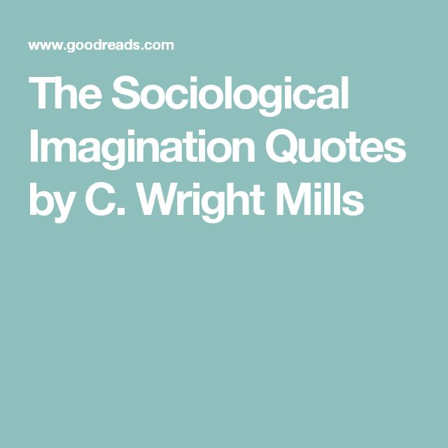 understanding the concept of sociological imagination by c wright mills C wright mills, the promise [of sociology] excerpt from the sociological imagination (originally published in 1959) neither the life of an individual nor the history of a society can be understood without understanding both.