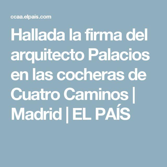 Hallada la firma del arquitecto Palacios en las cocheras de Cuatro Caminos   Madrid   EL PAÍS