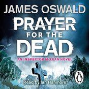 Penguin presents the unabridged, downloadable, audiobook edition of Prayer for the Dead, from the bestselling Inspector McLean series by Sunday Times bestselling author James Oswald, read by Ian Hanmore. Are you ready to be reborn?; The search for a missing journalist is called off as a body is found at the scene of a carefully staged murder.