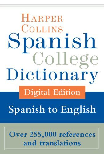 HarperCollins Spanish-English College Dictionary (Harper Collins Spanish College Dictionary) / HarperCollins Publishers  http://www.ebooknetworking.net/books_detail-B0052ZQNVI.html