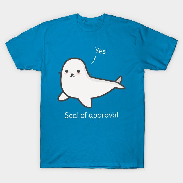 Seal of approval funny pun. Available in a t-shirt :D