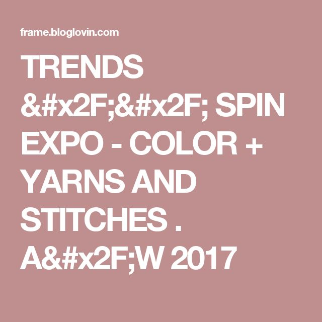 TRENDS // SPIN EXPO - COLOR + YARNS AND STITCHES . A/W 2017