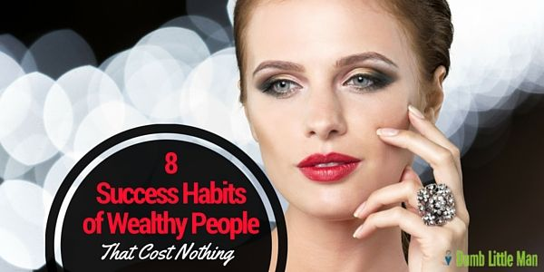 8 Success Habits of Wealthy People That Cost Nothing