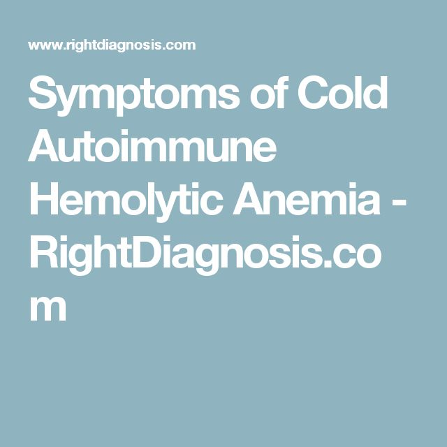 Symptoms of Cold Autoimmune Hemolytic Anemia - RightDiagnosis.com