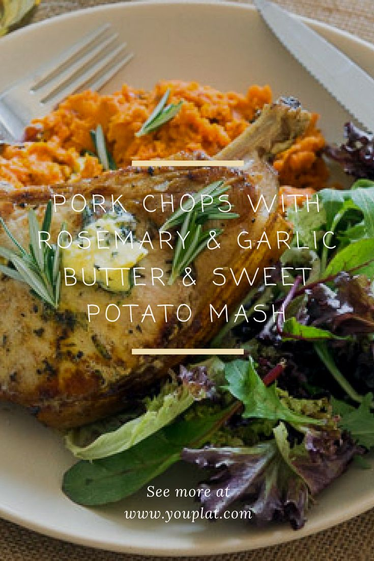 Pork Chops with Rosemary & Garlic Butter & Sweet Potato Mash