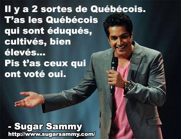 Il y a 2 sortes de Québécois. T'as les Québécois qui sont éduqués, cultivés, bien élevés... Pis t'as ceux qui ont voté oui.