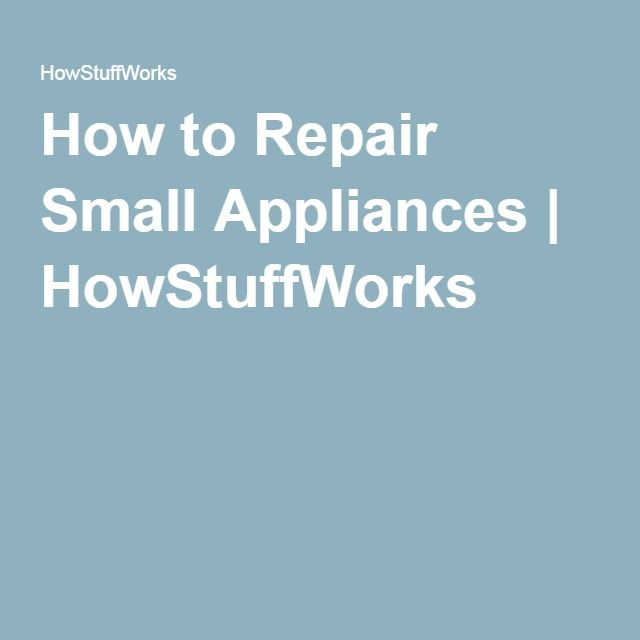How to Repair Small Appliances | HowStuffWorks