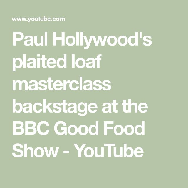 Paul Hollywood's plaited loaf masterclass backstage at the BBC Good Food Show - YouTube