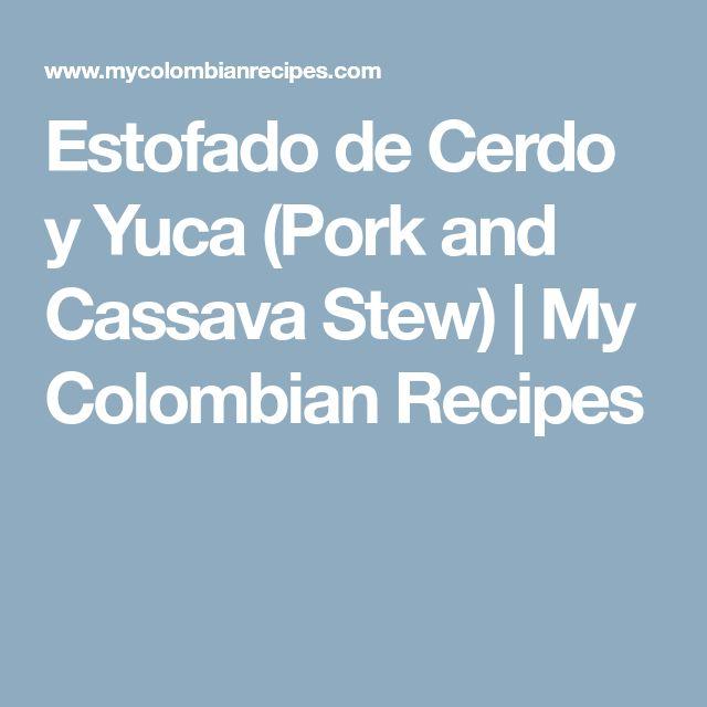 Estofado de Cerdo y Yuca (Pork and Cassava Stew)   My Colombian Recipes