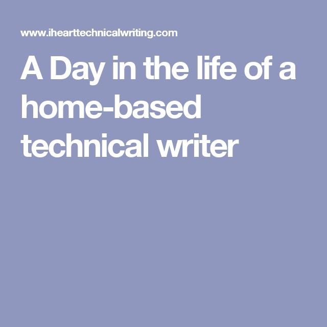 A Day in the life of a home-based technical writer
