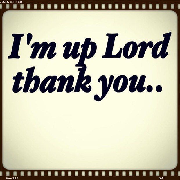 I'm up Lord, thank You..