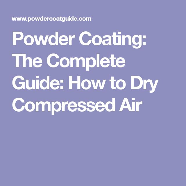 Powder Coating: The Complete Guide: How to Dry Compressed Air