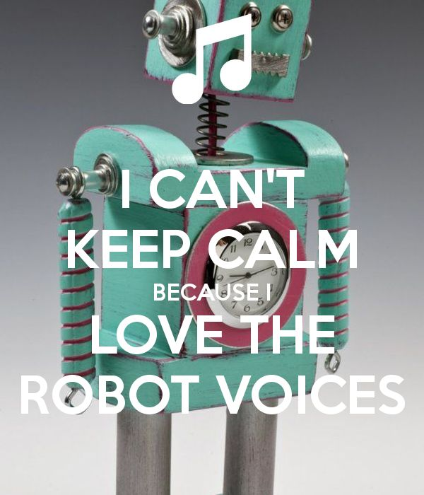 'I CAN'T KEEP CALM BECAUSE I LOVE THE ROBOT VOICES' Poster