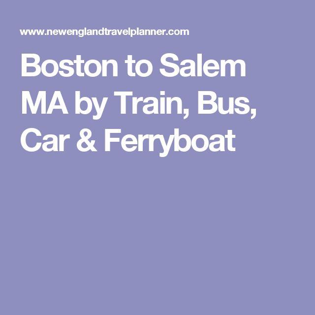 Boston to Salem MA by Train, Bus, Car & Ferryboat