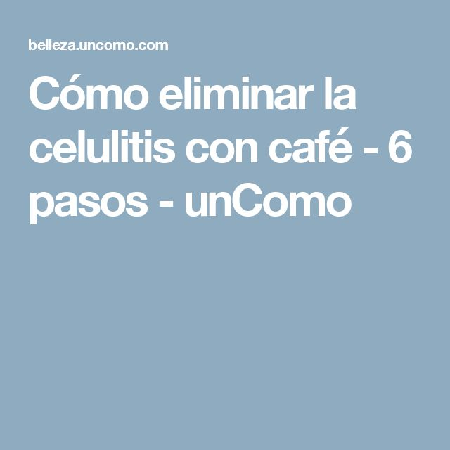 Cómo eliminar la celulitis con café - 6 pasos - unComo