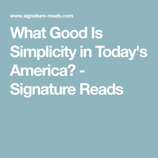 What Good Is Simplicity in Today's America? - Signature Reads