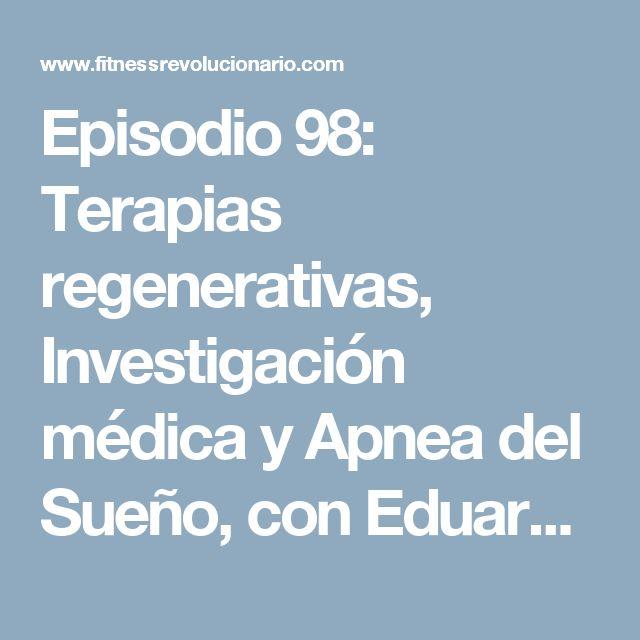 Episodio 98: Terapias regenerativas, Investigación médica y Apnea del Sueño, con Eduardo Anitua ⋆ Fitness Revolucionario