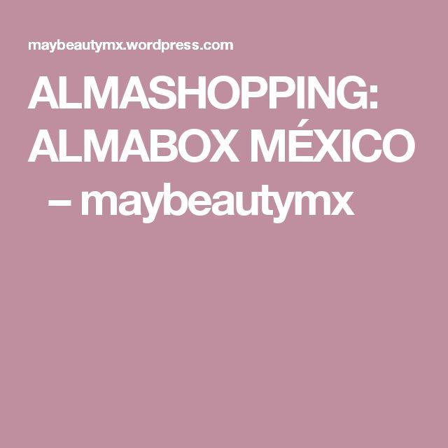 ALMASHOPPING: ALMABOX MÉXICO  – maybeautymx