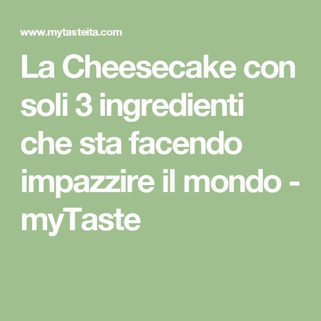 La Cheesecake con soli 3 ingredienti che sta facendo impazzire il mondo - myTaste