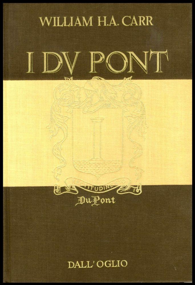 I DU PONT di William H.A.Carr.Libro Ed. Dall  Olio Collana Grandi Famiglie  1967