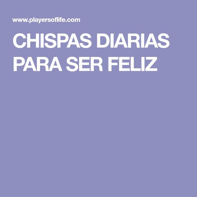 CHISPAS DIARIAS PARA SER FELIZ