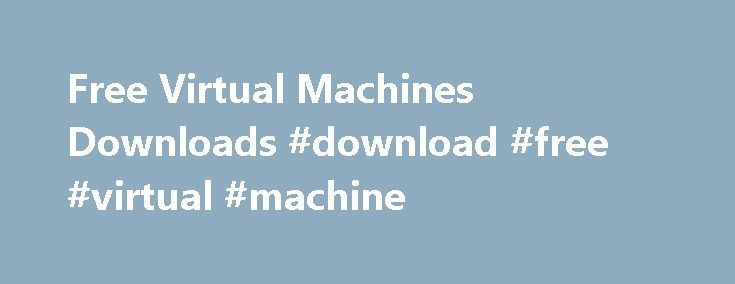 Free Virtual Machines Downloads #download #free #virtual #machine http://idaho.remmont.com/free-virtual-machines-downloads-download-free-virtual-machine/  Download Virtual Machines Linux Software Kernel virtual machine v.0.14.0 kvm, or kernel-based virtual machine, is a device driver and userspace component for Linux that utilizes hardware virtualization extensions such as Intel's VT to create virtualmachines running on a Linux. Modular Virtual Engine v.1.0 MVE is an acronym for Modular…
