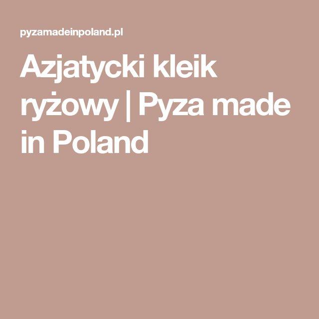 Azjatycki kleik ryżowy | Pyza made in Poland